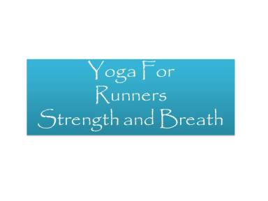 Yoga For Runners: Strength and Breath