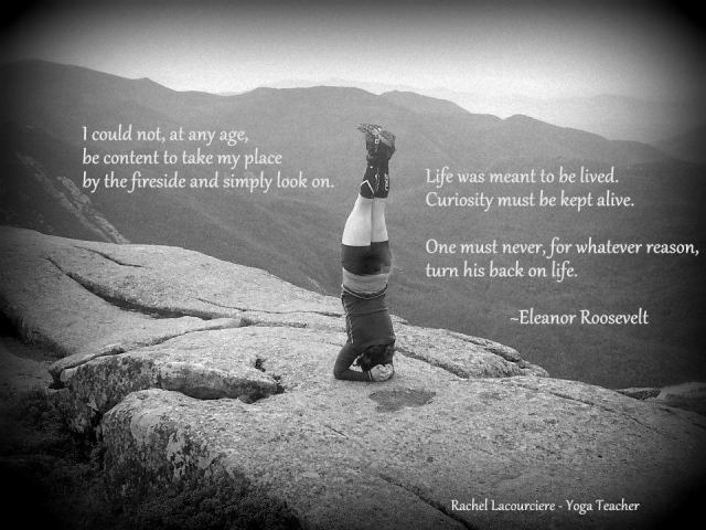 Life was meant to be lived - E. Roosevelt